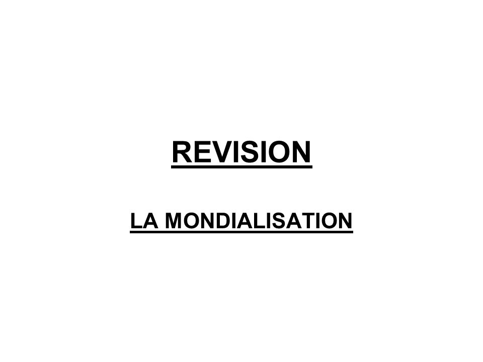 REVISION LA MONDIALISATION