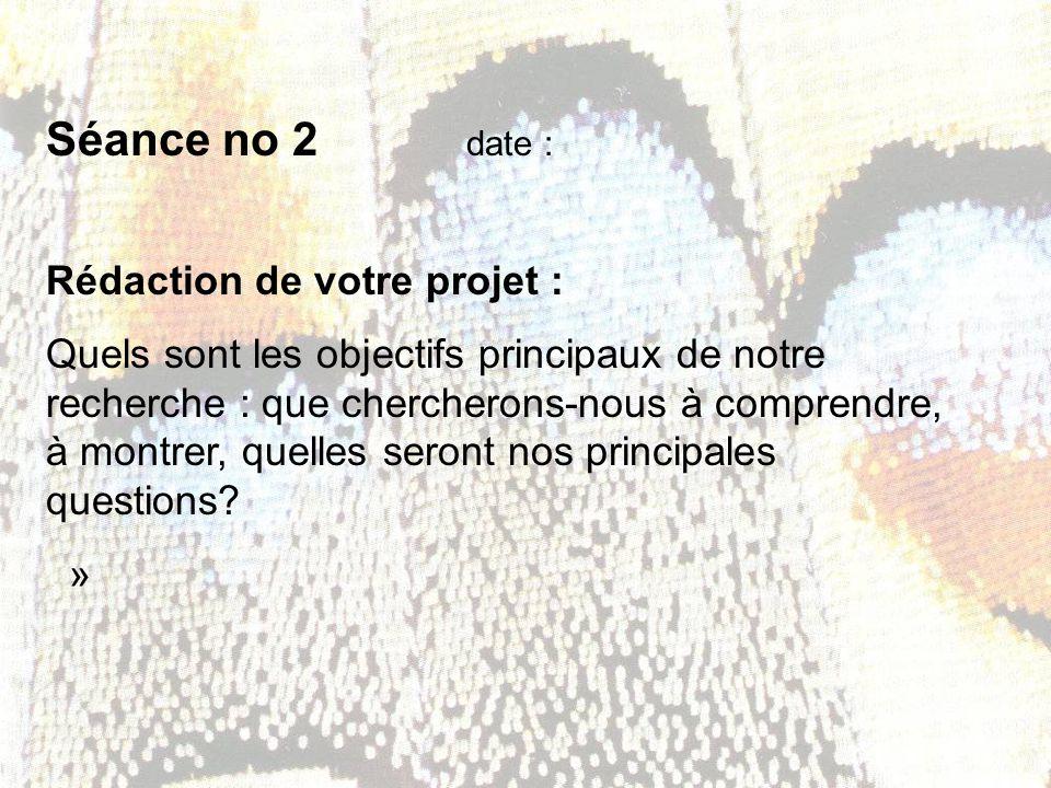 Séance no 2 date : Rédaction de votre projet :