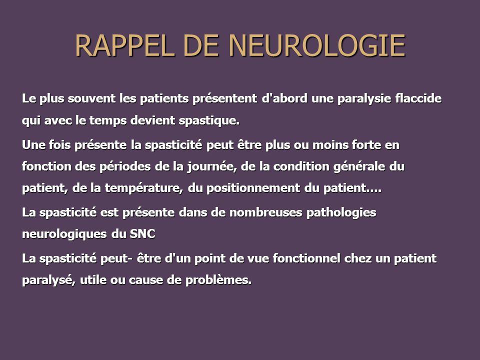 RAPPEL DE NEUROLOGIE Le plus souvent les patients présentent d abord une paralysie flaccide qui avec le temps devient spastique.
