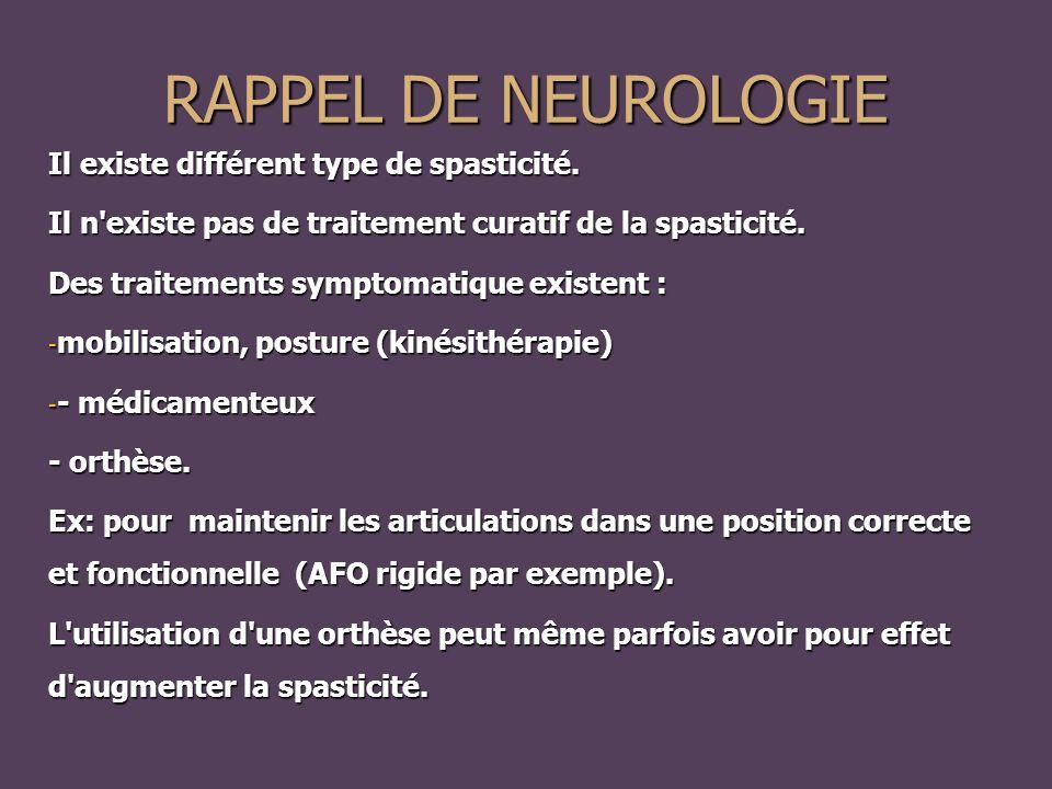 RAPPEL DE NEUROLOGIE Il existe différent type de spasticité.