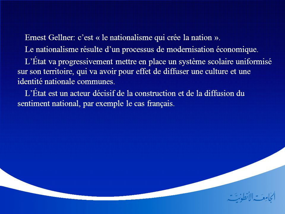 Ernest Gellner: c'est « le nationalisme qui crée la nation ».
