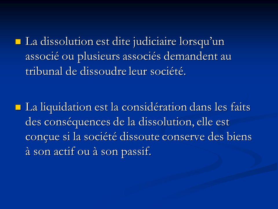 La dissolution est dite judiciaire lorsqu'un associé ou plusieurs associés demandent au tribunal de dissoudre leur société.