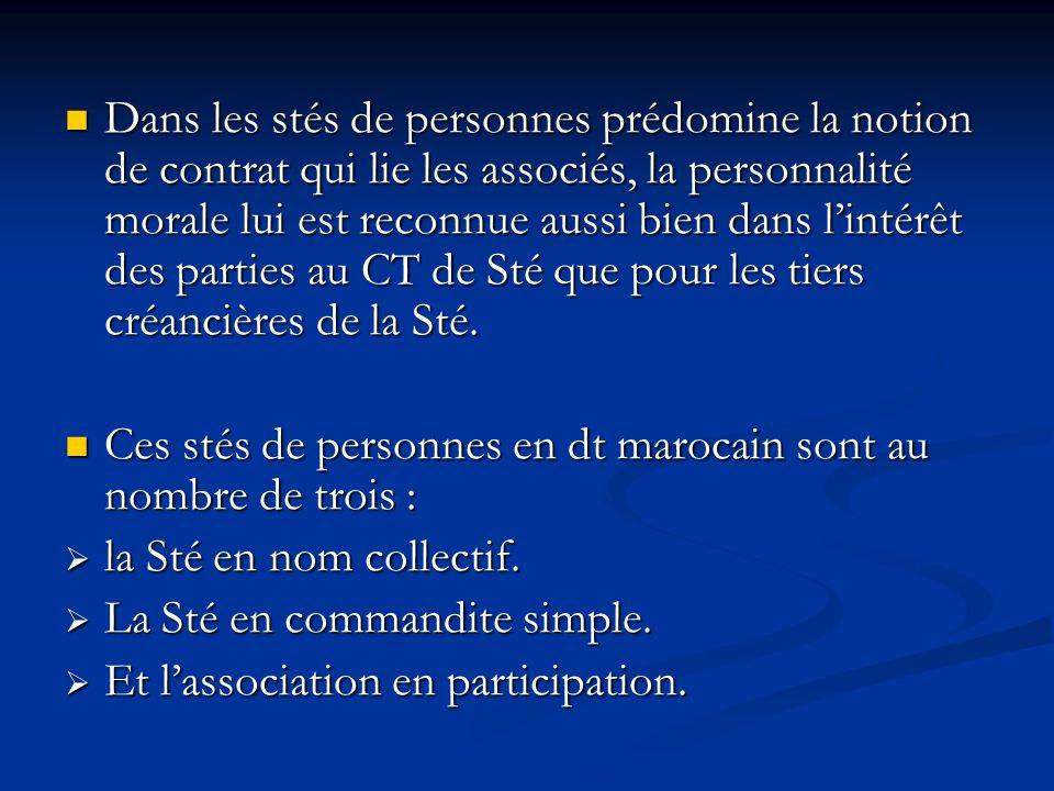 Dans les stés de personnes prédomine la notion de contrat qui lie les associés, la personnalité morale lui est reconnue aussi bien dans l'intérêt des parties au CT de Sté que pour les tiers créancières de la Sté.