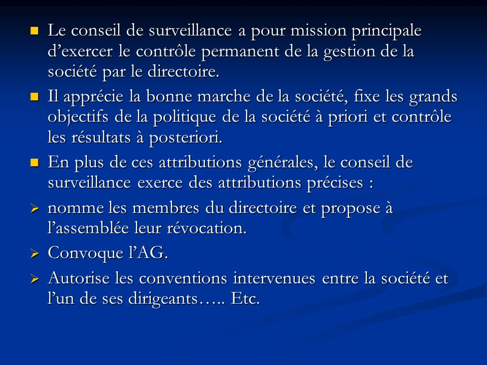 Le conseil de surveillance a pour mission principale d'exercer le contrôle permanent de la gestion de la société par le directoire.