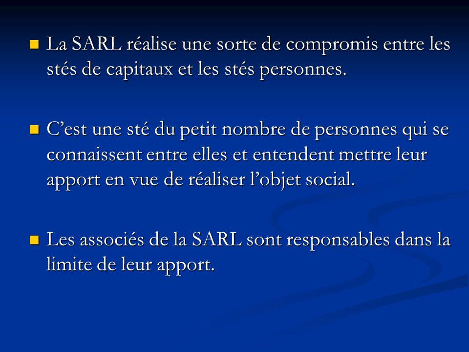 La SARL réalise une sorte de compromis entre les stés de capitaux et les stés personnes.