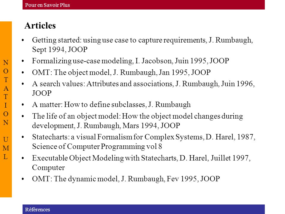 Pour en Savoir Plus Articles. NOTATION UML. Getting started: using use case to capture requirements, J. Rumbaugh, Sept 1994, JOOP.