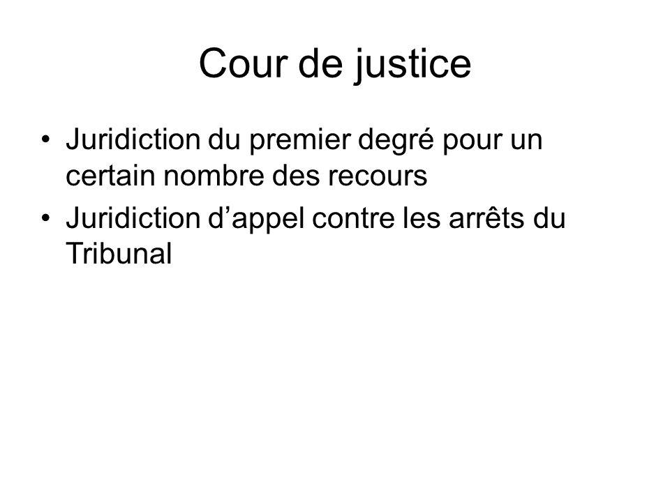 Cour de justice Juridiction du premier degré pour un certain nombre des recours.