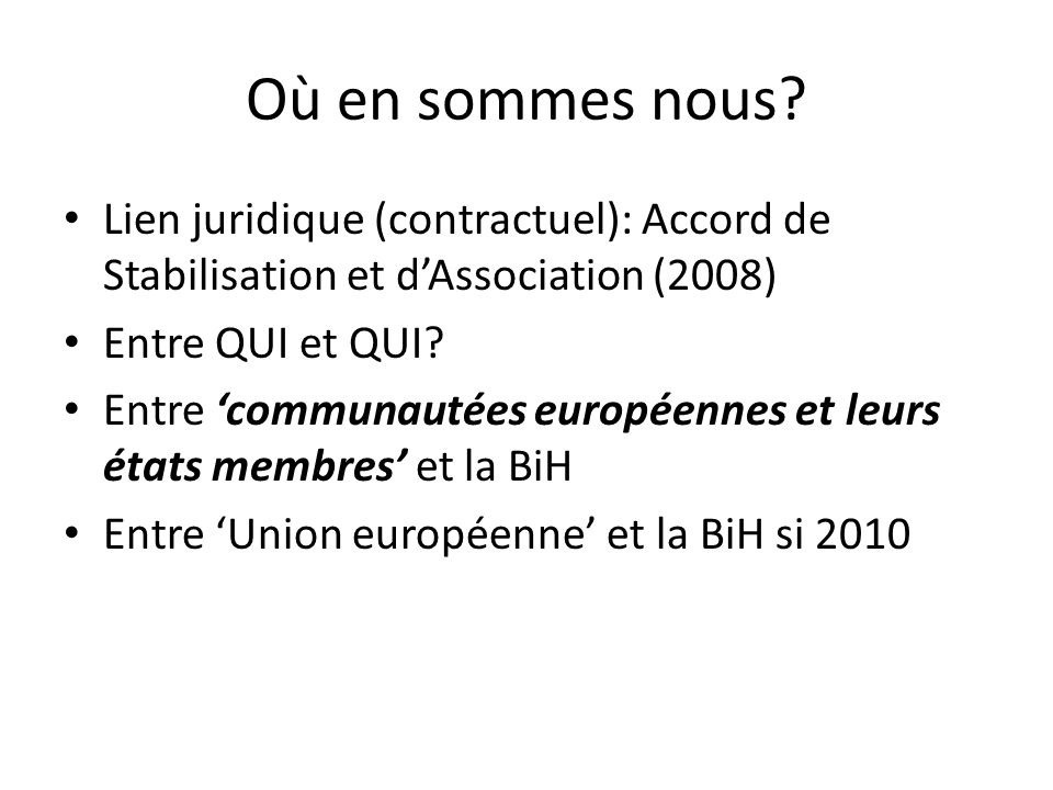 Où en sommes nous Lien juridique (contractuel): Accord de Stabilisation et d'Association (2008) Entre QUI et QUI