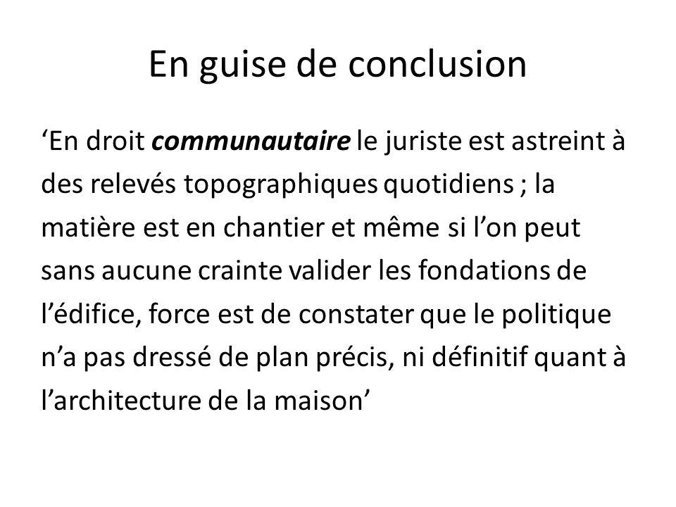 En guise de conclusion 'En droit communautaire le juriste est astreint à. des relevés topographiques quotidiens ; la.