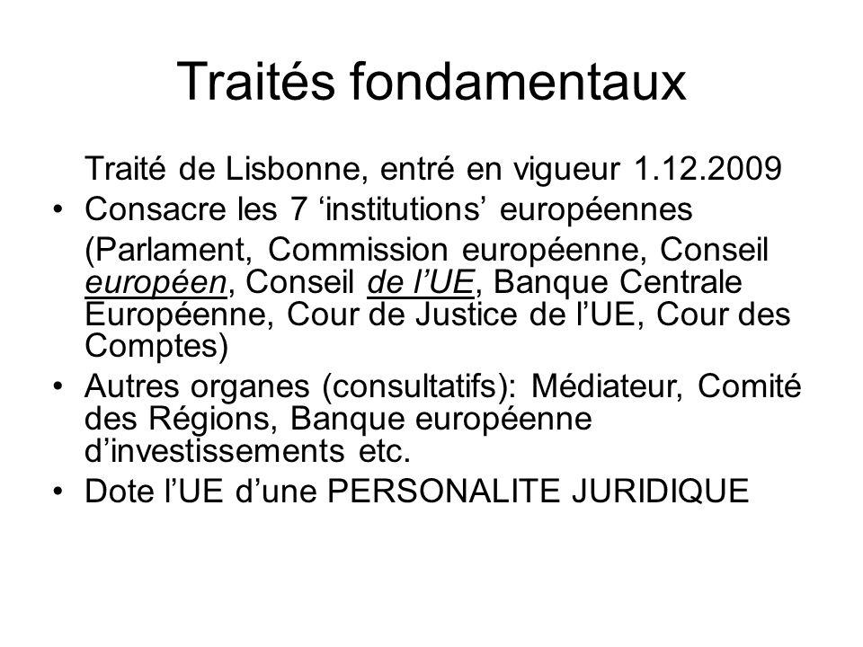 Traités fondamentaux Traité de Lisbonne, entré en vigueur 1.12.2009