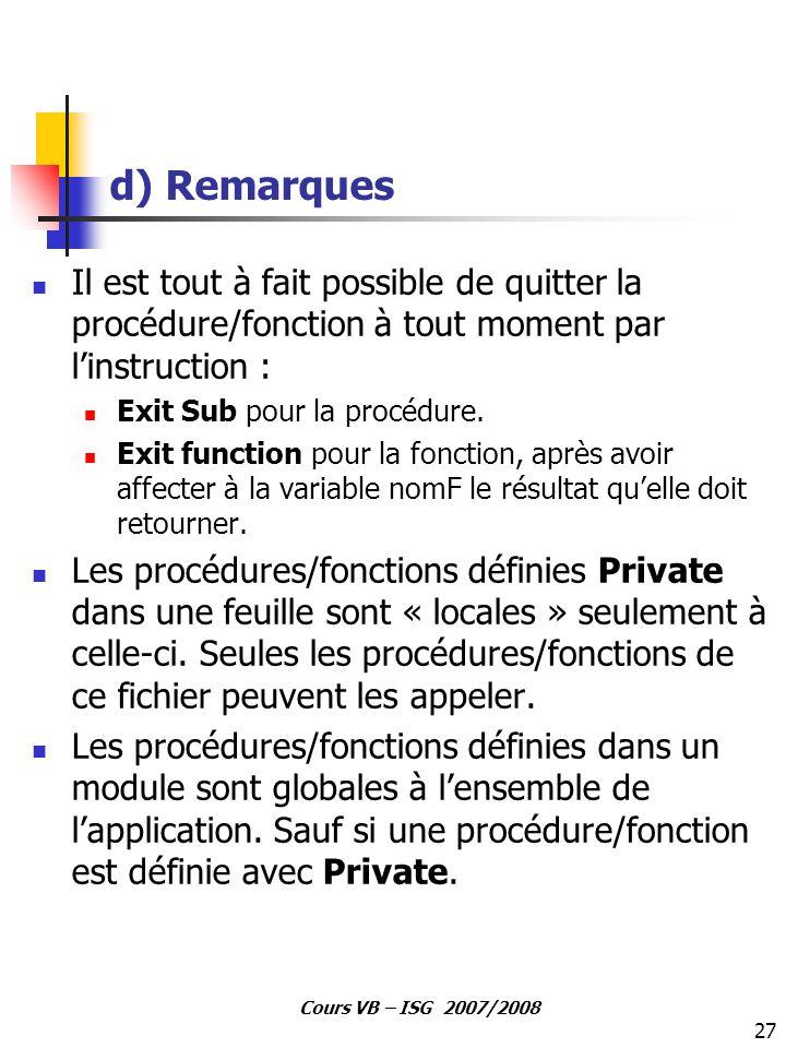 d) Remarques Il est tout à fait possible de quitter la procédure/fonction à tout moment par l'instruction :