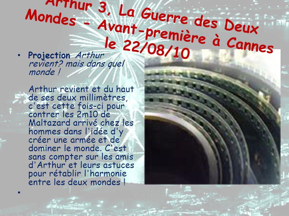 Arthur 3, La Guerre des Deux Mondes - Avant-première à Cannes le 22/08/10