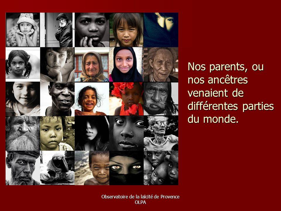 Nos parents, ou nos ancêtres venaient de différentes parties du monde.