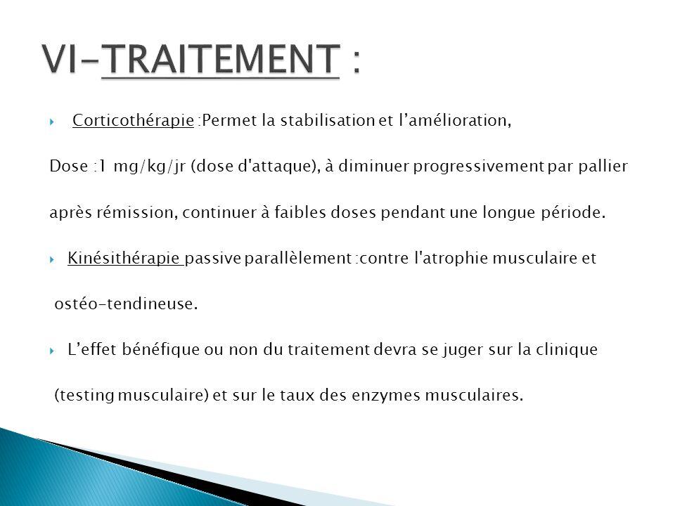 VI-TRAITEMENT : Corticothérapie :Permet la stabilisation et l'amélioration,