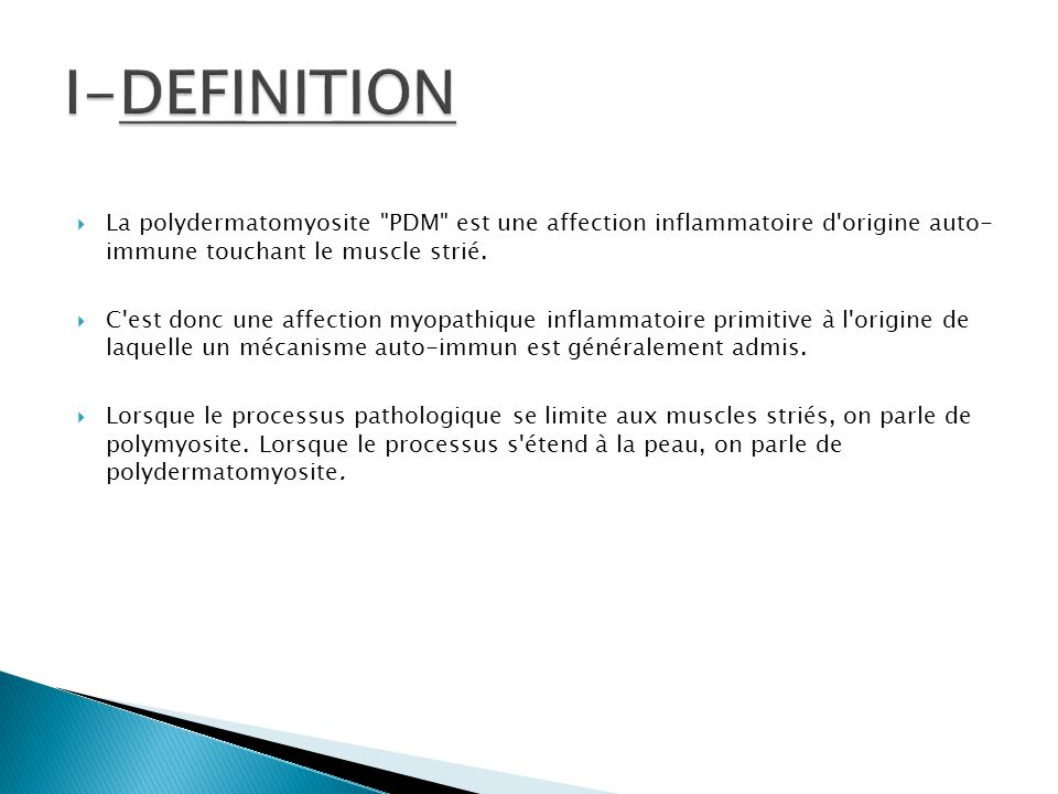 I-DEFINITION La polydermatomyosite PDM est une affection inflammatoire d origine auto- immune touchant le muscle strié.