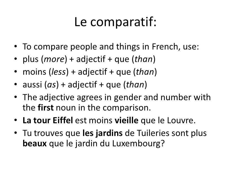 Le comparatif: To compare people and things in French, use: