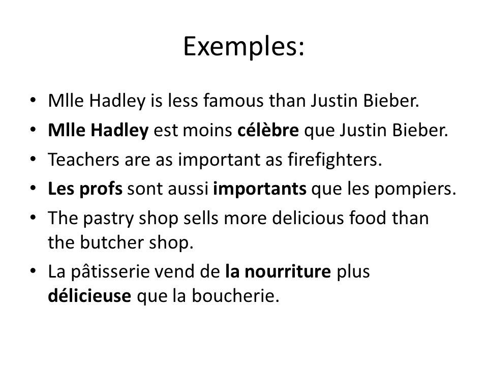 Exemples: Mlle Hadley is less famous than Justin Bieber.