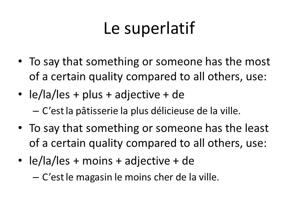 Le superlatif To say that something or someone has the most of a certain quality compared to all others, use:
