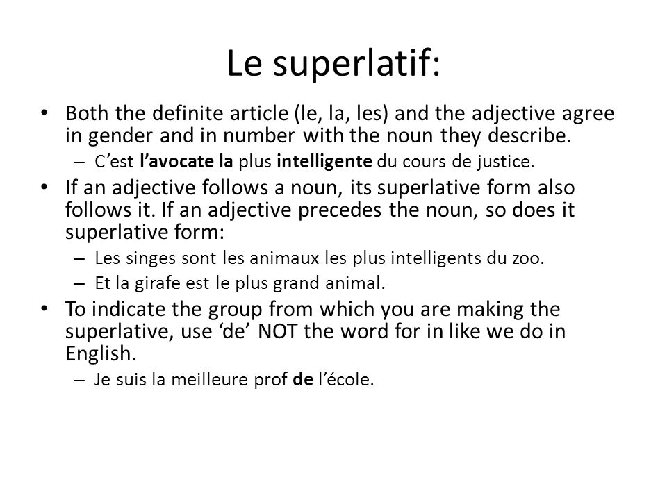 Le superlatif: Both the definite article (le, la, les) and the adjective agree in gender and in number with the noun they describe.