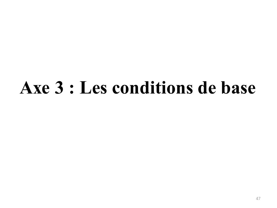 Axe 3 : Les conditions de base