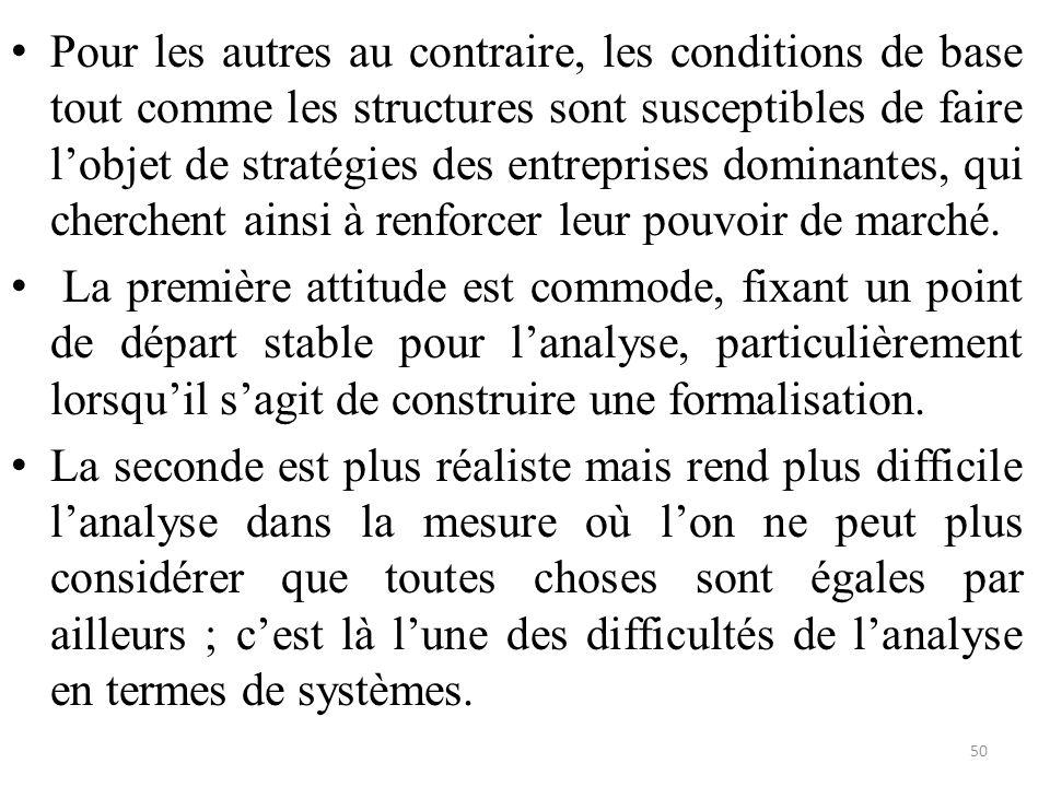 Pour les autres au contraire, les conditions de base tout comme les structures sont susceptibles de faire l'objet de stratégies des entreprises dominantes, qui cherchent ainsi à renforcer leur pouvoir de marché.