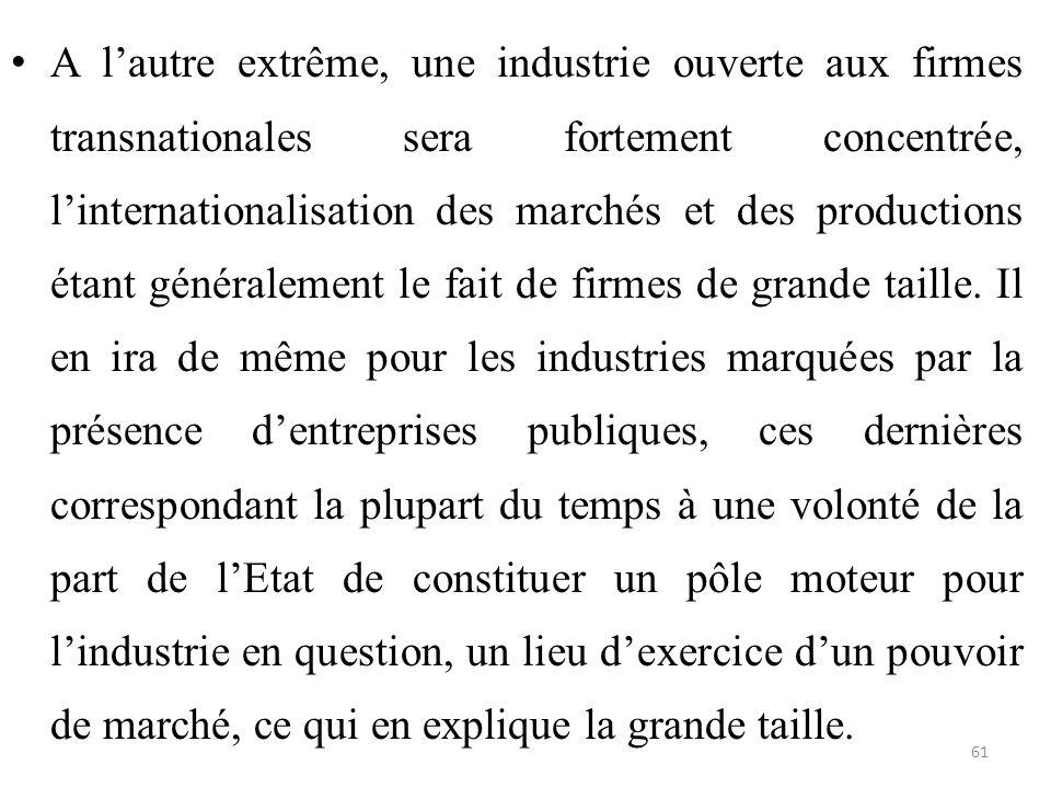 A l'autre extrême, une industrie ouverte aux firmes transnationales sera fortement concentrée, l'internationalisation des marchés et des productions étant généralement le fait de firmes de grande taille.