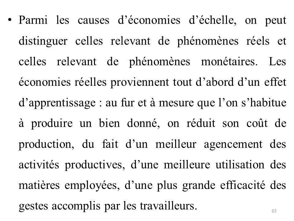 Parmi les causes d'économies d'échelle, on peut distinguer celles relevant de phénomènes réels et celles relevant de phénomènes monétaires.