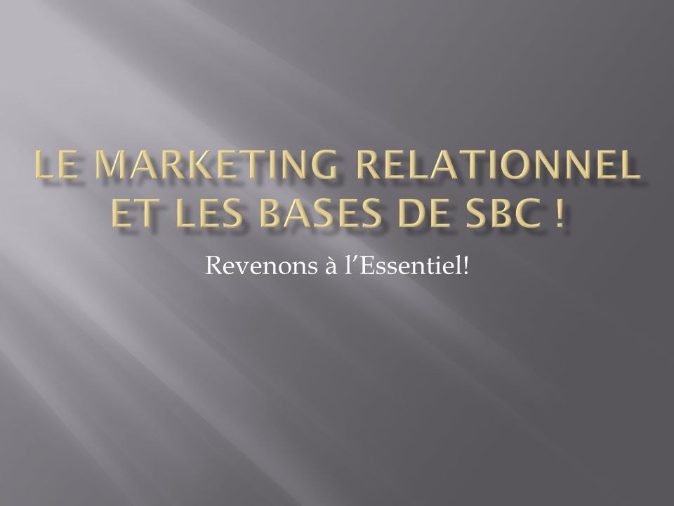 Le marketing RELATIONNEL ET LES BASES DE SBC !