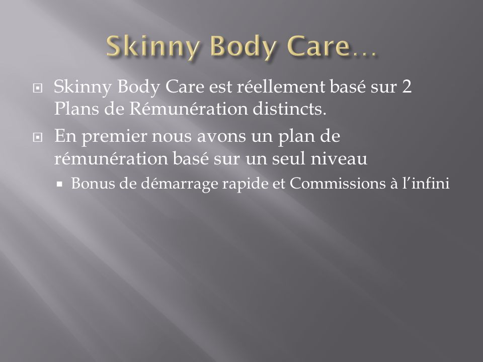 Skinny Body Care… Skinny Body Care est réellement basé sur 2 Plans de Rémunération distincts.