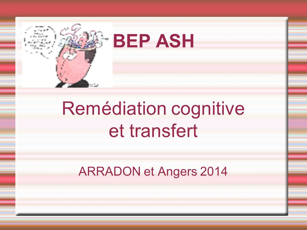 Remédiation cognitive et transfert ARRADON et Angers 2014