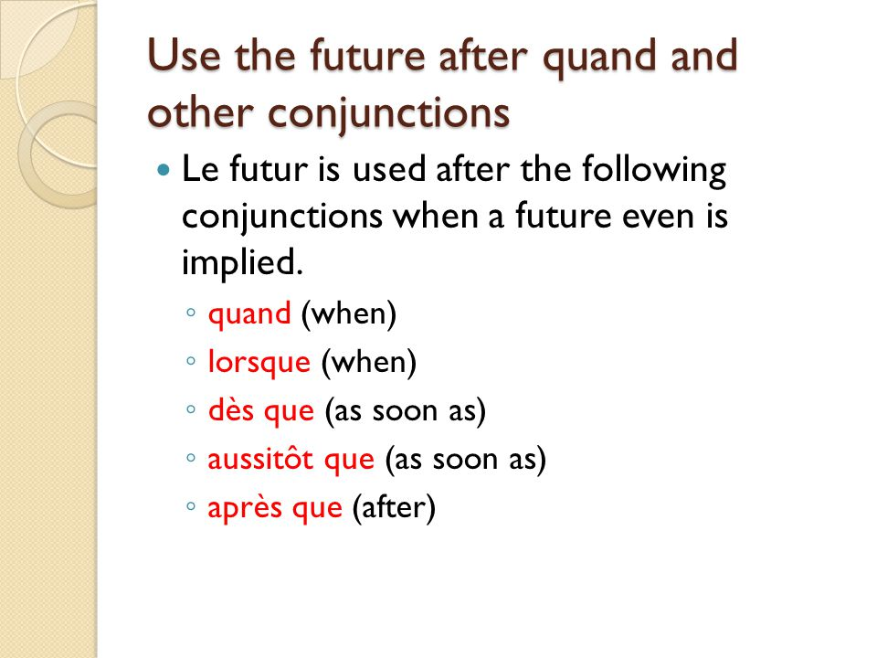 Use the future after quand and other conjunctions