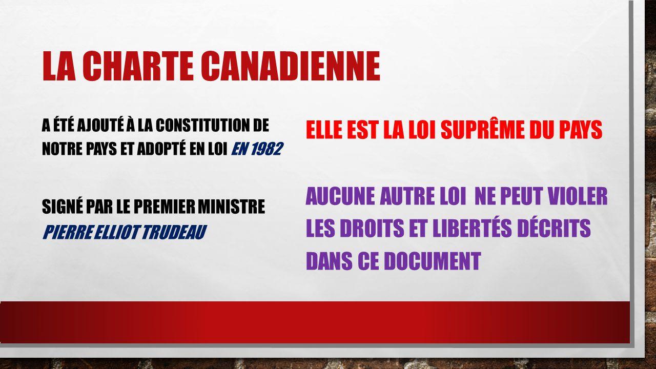 La charte canadienne Elle est la loi suprême du pays
