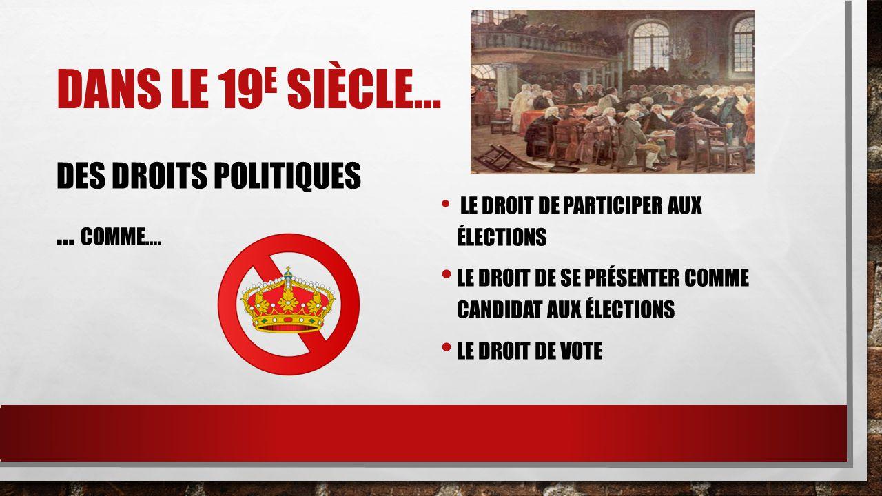 Dans le 19e siècle… Des droits POLITIQUES … comme….