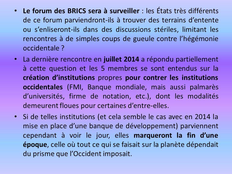 Le forum des BRICS sera à surveiller : les États très différents de ce forum parviendront-ils à trouver des terrains d'entente ou s'enliseront-ils dans des discussions stériles, limitant les rencontres à de simples coups de gueule contre l'hégémonie occidentale