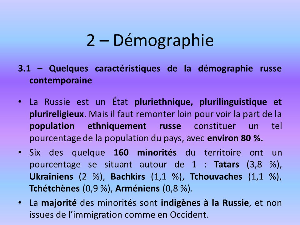 2 – Démographie 3.1 – Quelques caractéristiques de la démographie russe contemporaine.