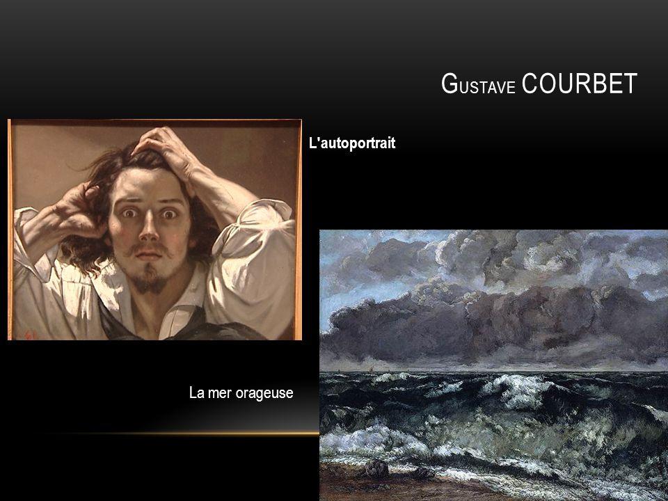 Gustave COURBET L autoportrait La mer orageuse