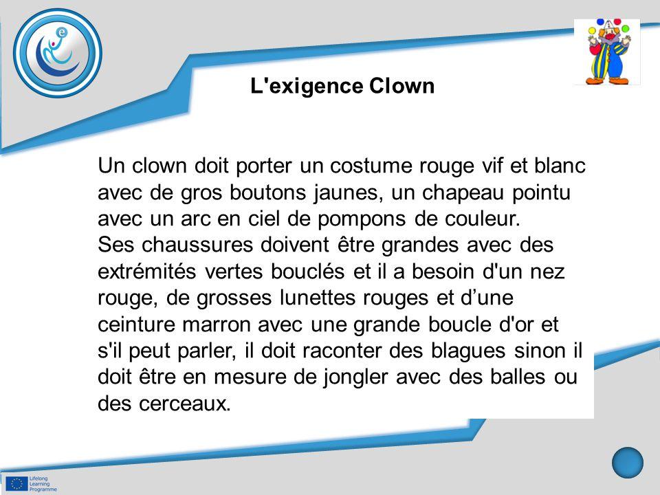 L exigence Clown Un clown doit porter un costume rouge vif et blanc.