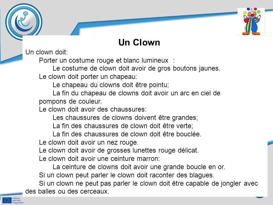 Un Clown Un clown doit: Porter un costume rouge et blanc lumineux :