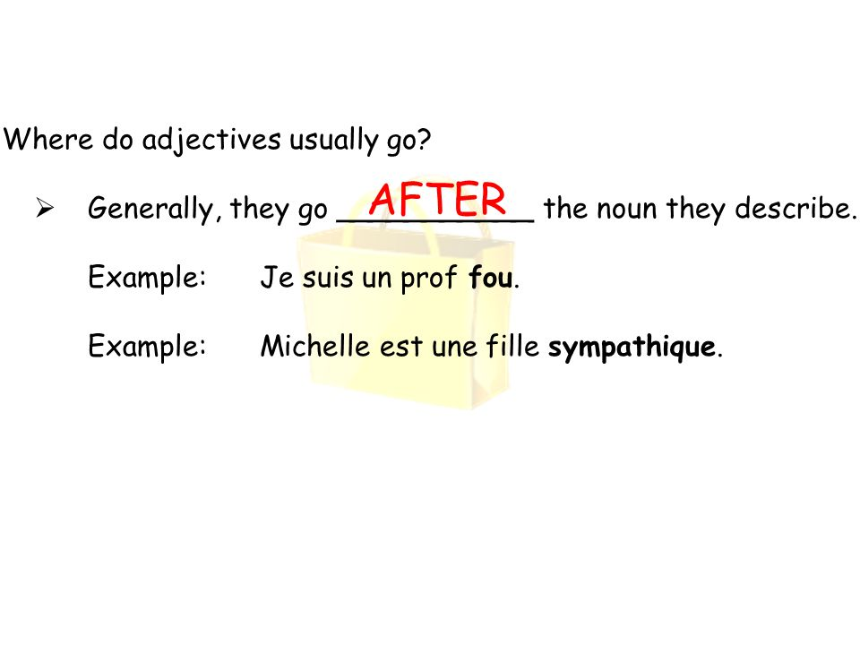 AFTER Where do adjectives usually go