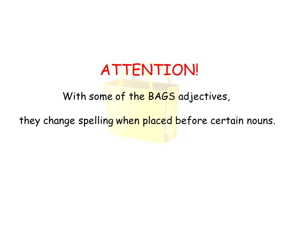 ATTENTION! With some of the BAGS adjectives,