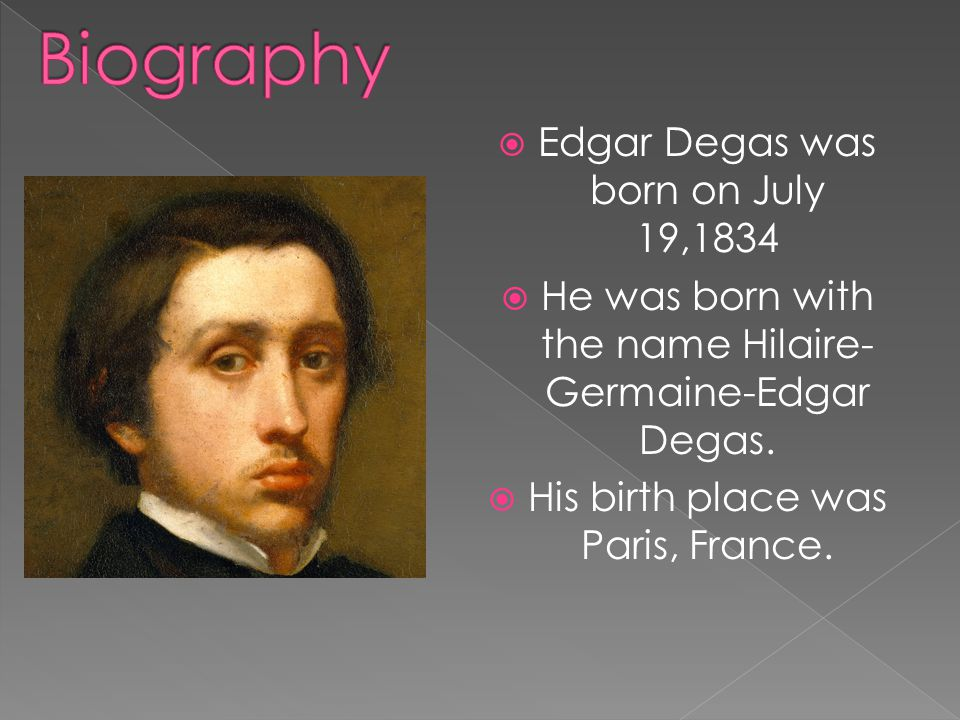 Biography Edgar Degas was born on July 19,1834