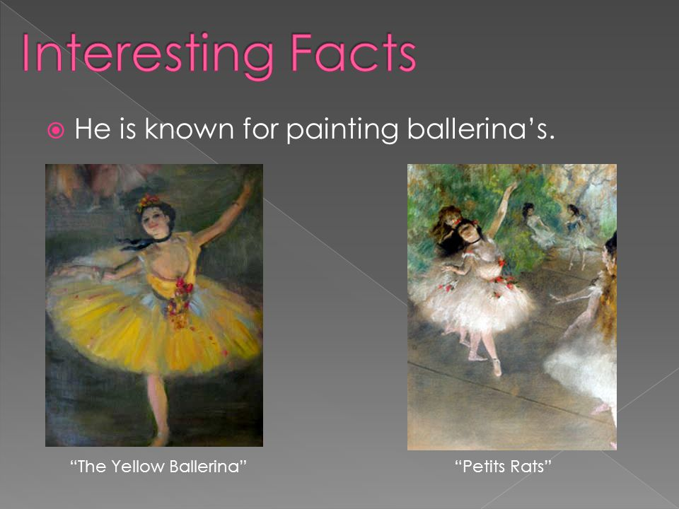Interesting Facts He is known for painting ballerina's.