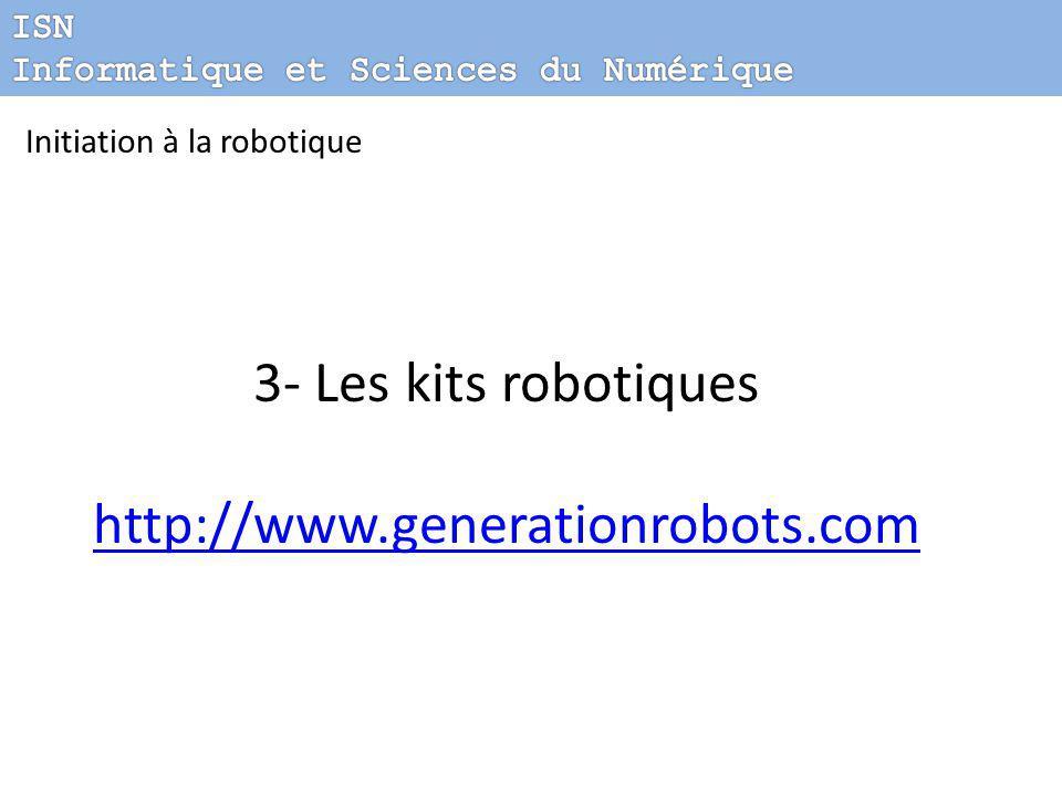 3- Les kits robotiques http://www.generationrobots.com ISN