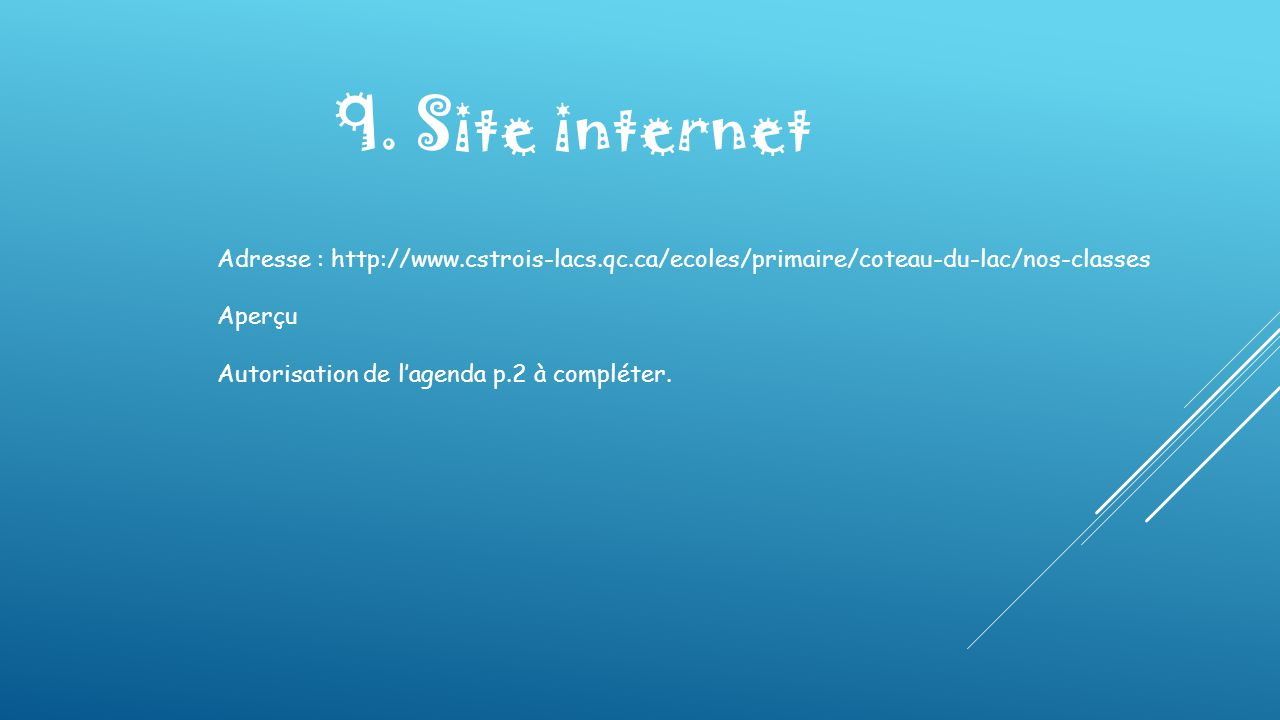 9. Site internet Adresse : http://www.cstrois-lacs.qc.ca/ecoles/primaire/coteau-du-lac/nos-classes.