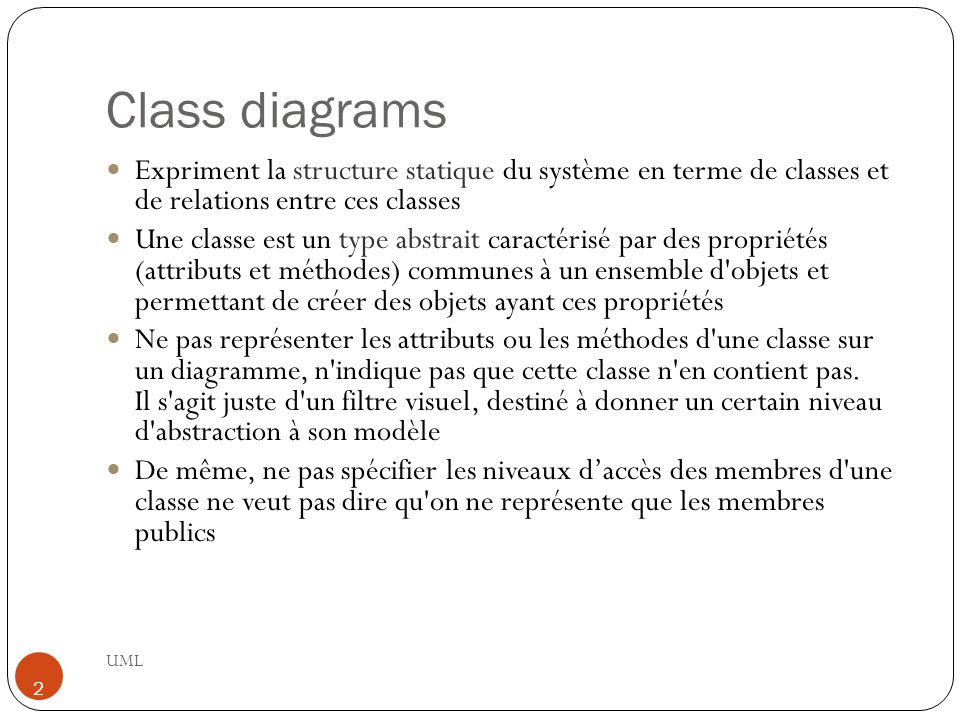Class diagrams Expriment la structure statique du système en terme de classes et de relations entre ces classes.