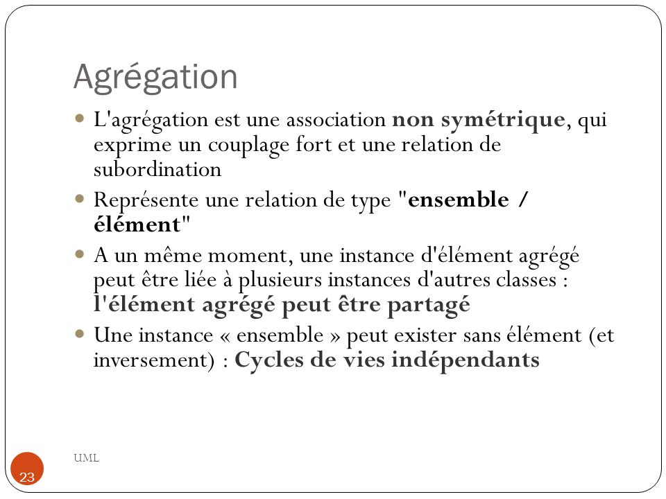 Agrégation L agrégation est une association non symétrique, qui exprime un couplage fort et une relation de subordination.