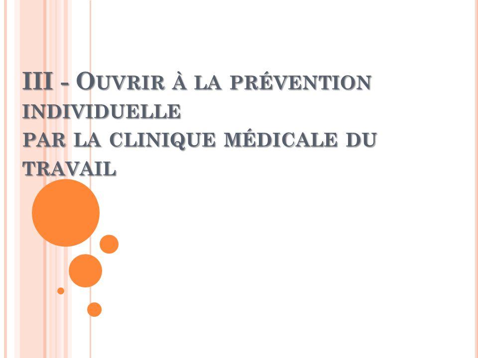 III - Ouvrir à la prévention individuelle par la clinique médicale du travail