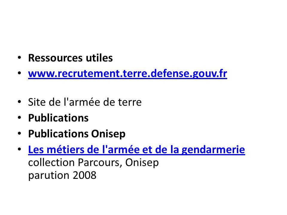 Ressources utiles www.recrutement.terre.defense.gouv.fr. Site de l armée de terre. Publications. Publications Onisep.