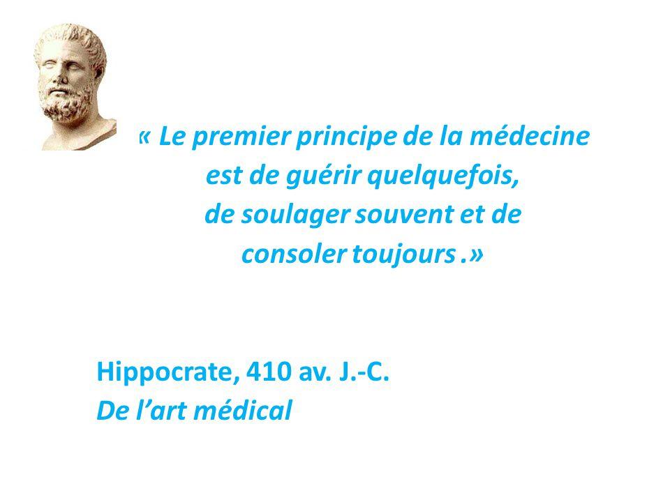 « Le premier principe de la médecine est de guérir quelquefois, de soulager souvent et de consoler toujours .» Hippocrate, 410 av.