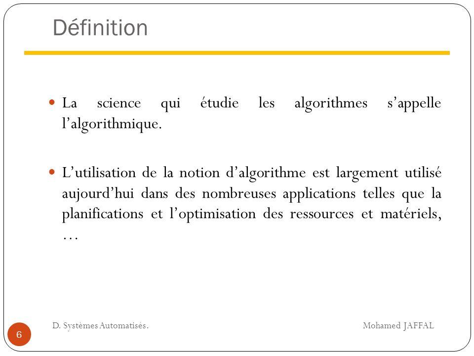 Définition La science qui étudie les algorithmes s'appelle l'algorithmique.